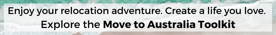 Banner: Enjoy your relocation adventure. Create a life you love. Explore the Move to Australia Toolkit.